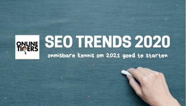 SEO trends 2020, onmisbare kennis om 2021 goed te starten